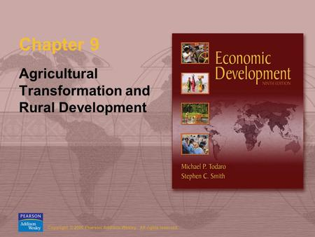 Copyright © 2006 Pearson Addison-Wesley. All rights reserved. Chapter 9 Agricultural Transformation and Rural Development.