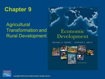 Copyright © 2009 Pearson Addison-Wesley. All rights reserved. Chapter 9 Agricultural Transformation and Rural Development.