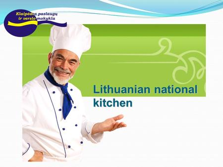 Lithuanian national kitchen. Content Conception The evolution and impact Nobility kitchen Lithuanian cuisine Products Dishes Drinks.