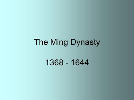 The Ming Dynasty 1368 - 1644. The Ming dynasty began in 1368, and lasted until 1644 A.D. Its founder was a peasant, the third of only three peasants ever.