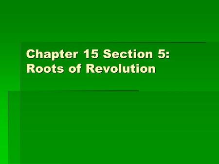 "Chapter 15 Section 5: Roots of Revolution. 1. Chinese turned down Britain's request  Have no value or use for country's manufactures  ""…we possess all."