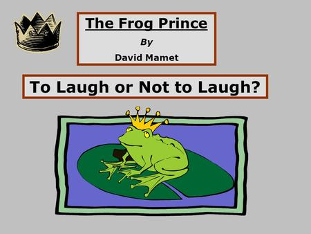 The Frog Prince By David Mamet To Laugh or Not to Laugh?