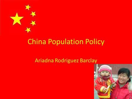 China Population Policy Ariadna Rodriguez Barclay.
