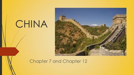 CHINA Chapter 7 and Chapter 12. Chapter 7, Section 1- China's First Civilizations.