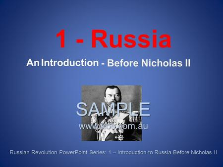 - Before Nicholas II 1 - Russia An Introduction SAMPLE www.kbs.com.au Russian Revolution PowerPoint Series: 1 – Introduction to Russia Before Nicholas.