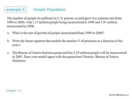 Example 5 Inmate Population Chapter 1.4 The number of people (in millions) in U.S. prisons or jails grew at a constant rate from 1990 to 2000, with 1.15.