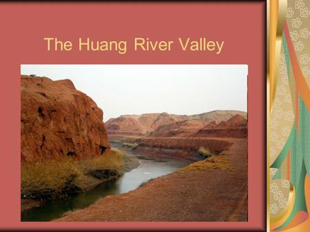 The Huang River Valley. Huang River The Huang River is the 6 th longest river in the world. It is 3,395 miles long. This river is the 2 nd longest river.