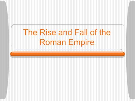 The Rise and Fall of the Roman Empire. Rome built great stuff Rome built great roads to travel on and aqueducts to bring water into the city. Rome also.