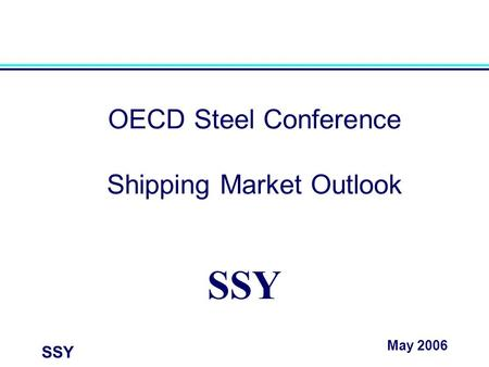 SSY OECD Steel Conference Shipping Market Outlook SSY May 2006.