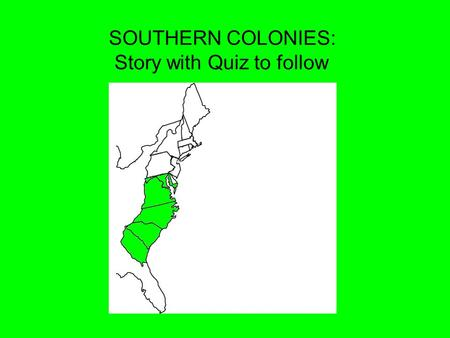 SOUTHERN COLONIES: Story with Quiz to follow. Virginia and other _________ colonies were settled by people seeking ________ opportunities. ___________.