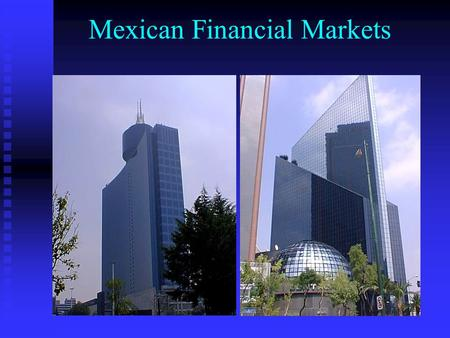 Mexican Financial Markets. Mexico's Economic: Highlights GDP: $621 B GDP: $621 B  Largest in Latin America  12 th largest of the World 8 th Largest.