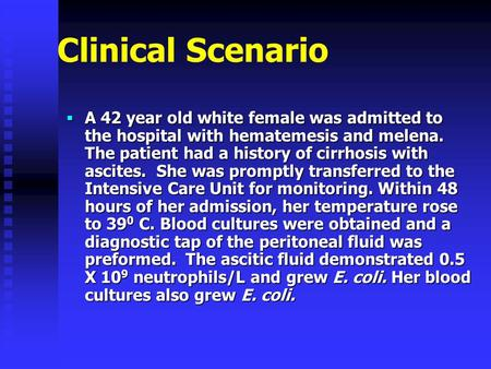 Clinical Scenario  A 42 year old white female was admitted to the hospital with hematemesis and melena. The patient had a history of cirrhosis with ascites.