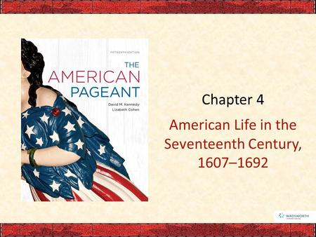 Chapter 4 American Life in the Seventeenth Century, 1607–1692.