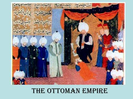 The Ottoman Empire. The Ottoman Empire was the one of the largest and longest lasting empires in history. It was an empire inspired and sustained by Islam.