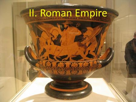 II. Roman Empire. A. Republic Collapses As Rome grew its Republican form of government became unstable As Rome grew the gap between rich and poor grew.