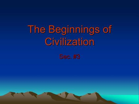 The Beginnings of Civilization Sec. #3. Advantages of a Settled Life People no longer had to move around Producing food through farming allowed villages.