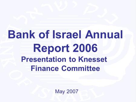 Bank of Israel Annual Report 2006 Presentation to Knesset Finance Committee May 2007.