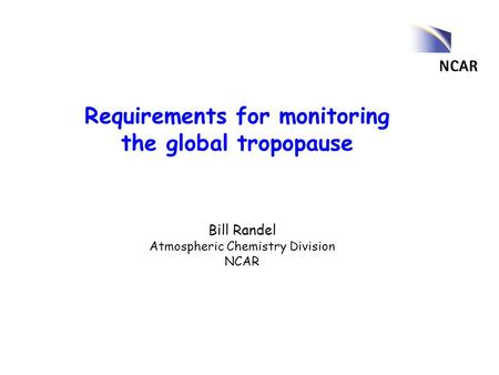 Requirements for monitoring the global tropopause Bill Randel Atmospheric Chemistry Division NCAR.