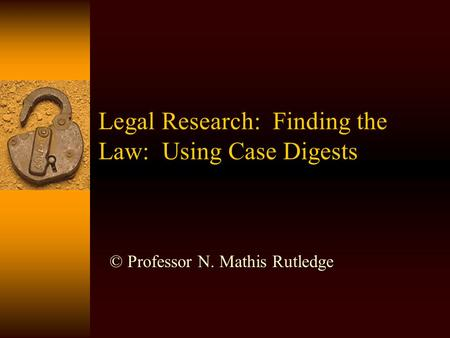 Legal Research: Finding the Law: Using Case Digests © Professor N. Mathis Rutledge.