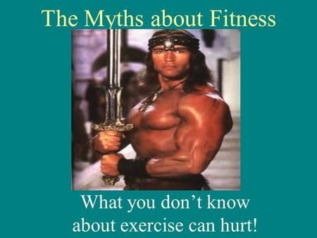 The Myths about Fitness What you don't know about exercise can hurt!