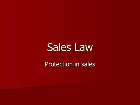 Sales Law Protection in sales. Consumer- An individual who acquires goods that are intended primarily for personal, family, or household use. Consumer-
