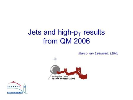 Jets and high-p T results from QM 2006 Marco van Leeuwen, LBNL.