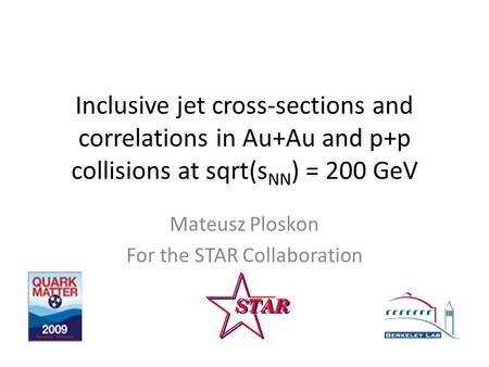 Inclusive jet cross-sections and correlations in Au+Au and p+p collisions at sqrt(s NN ) = 200 GeV Mateusz Ploskon For the STAR Collaboration.