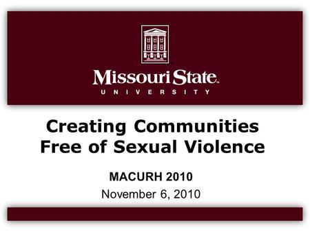 Creating Communities Free of Sexual Violence MACURH 2010 November 6, 2010.