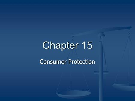Chapter 15 Consumer Protection. Governmental Protection Consumer – individual who acquires goods that are intended for personal use. Consumer – individual.