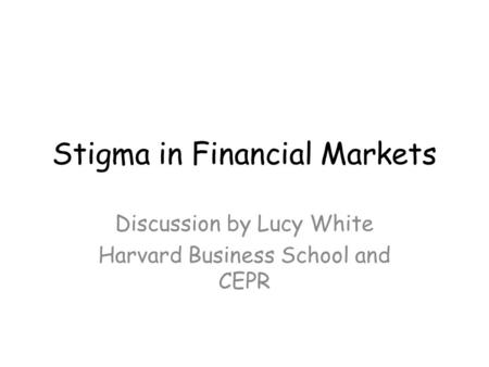 Stigma in Financial Markets Discussion by Lucy White Harvard Business School and CEPR.