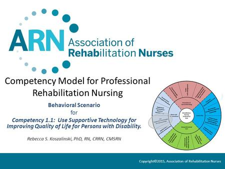 Competency Model for Professional Rehabilitation Nursing Behavioral Scenario for Competency 1.1: Use Supportive Technology for Improving Quality of Life.