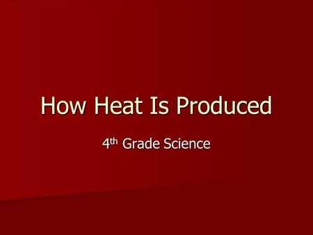 How Heat Is Produced 4th Grade Science.