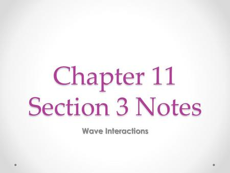 Chapter 11 Section 3 Notes Wave Interactions.