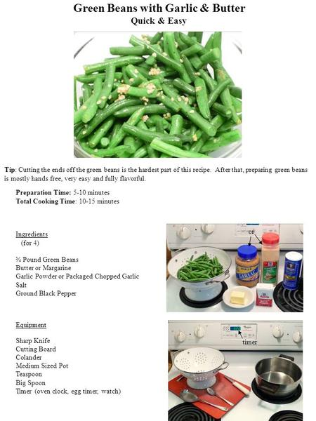 Green Beans with Garlic & Butter Quick & Easy Preparation Time: 5-10 minutes Total Cooking Time: 10-15 minutes Ingredients (for 4) ¾ Pound Green Beans.