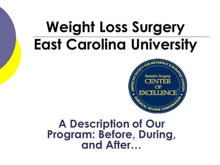 Weight Loss Surgery East Carolina University A Description of Our <strong>Program</strong>: Before, During, and After…