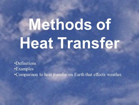 Methods of Heat Transfer Definitions Examples Comparison to heat transfer on Earth that effects weather.