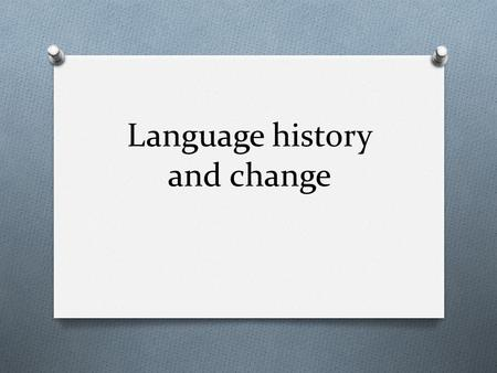 Language history and change. Introduction O In 1786 Sir William Jones suggested that a number of languages from very different geographical areas must.