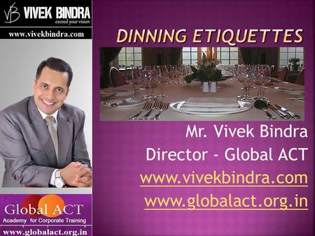 Mr. Vivek Bindra Director - Global ACT www.vivekbindra.com www.globalact.org.in.