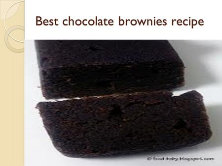 Best chocolate brownies recipe. You will need:- dark chocolate-50g Sugar-200g Plain flour-75g 2 eggs, beaten Pinch of salt 1 teaspoon baking powder Chopped.