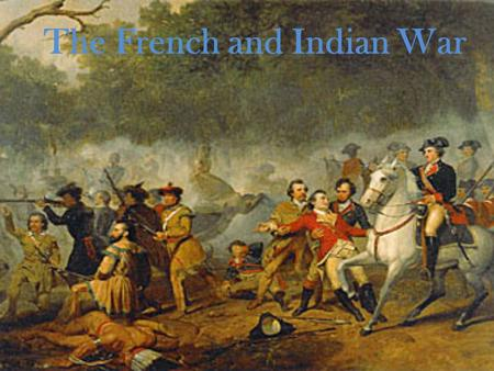 The French and Indian War. Who fought in the war? The French: The Delaware, Ottawa, & Shawnee Indians were allies with the French The Indians liked the.