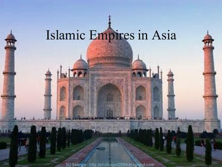 Islamic Empires in Asia. The Ottoman Empire- Anatolia.