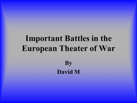 Important Battles in the European Theater of War By David M.