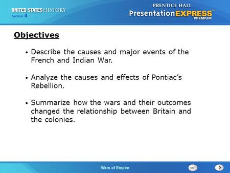 The Cold War BeginsWars of Empire Section 4 Describe the causes and major events of the French and Indian War. Analyze the causes and effects of Pontiac's.