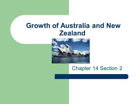 Growth of Australia and New Zealand Chapter 14 Section 2.