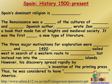 Spain: History 1500-present Spain's dominant religion is ____________. The Renaissance was a _____ of the cultures of _______ and ______. Spanish author,