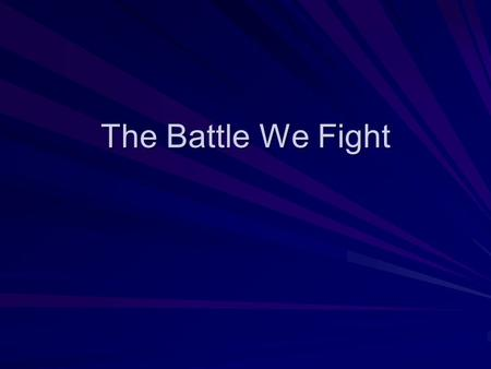 The Battle We Fight. In The Beginning GE 1:1 In the beginning God created the heavens and the earth.
