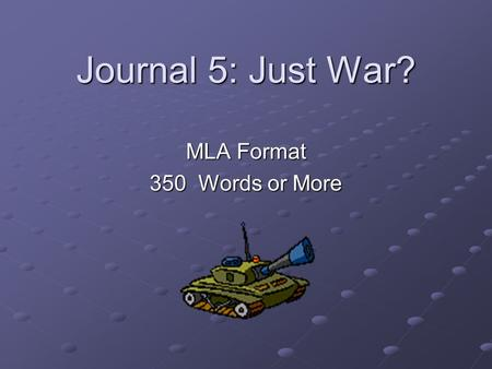 Journal 5: Just War? MLA Format 350 Words or More.