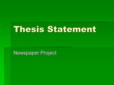 Thesis Statement Newspaper Project. A thesis statement:  Tells the reader how you will interpret the significance of the subject matter under discussion.