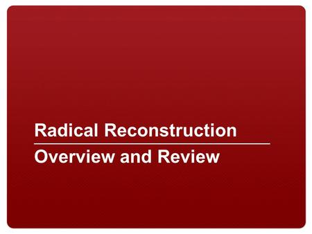 Radical Reconstruction Overview and Review. 2 Focus Activity.