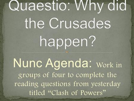 "Nunc Agenda: Work in groups of four to complete the reading questions from yesterday titled ""Clash of Powers"""